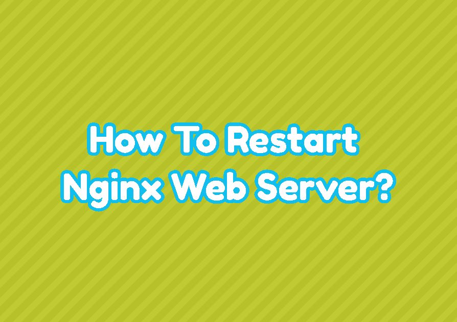 How To Restart Nginx Web Server?
