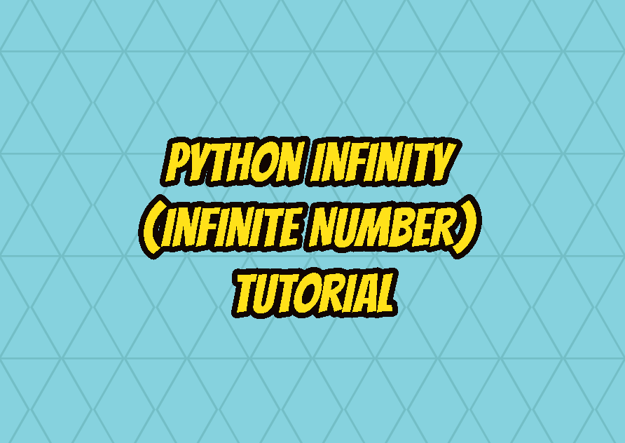 Python Infinity (Infinite Number) Tutorial