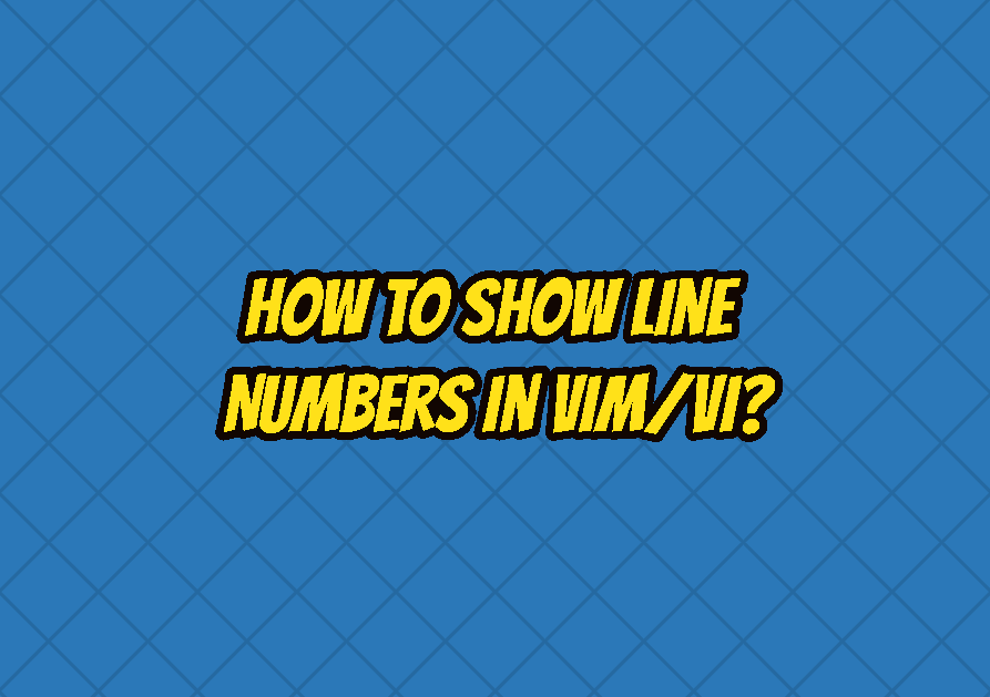 How To Show Line Numbers in Vim/Vi?