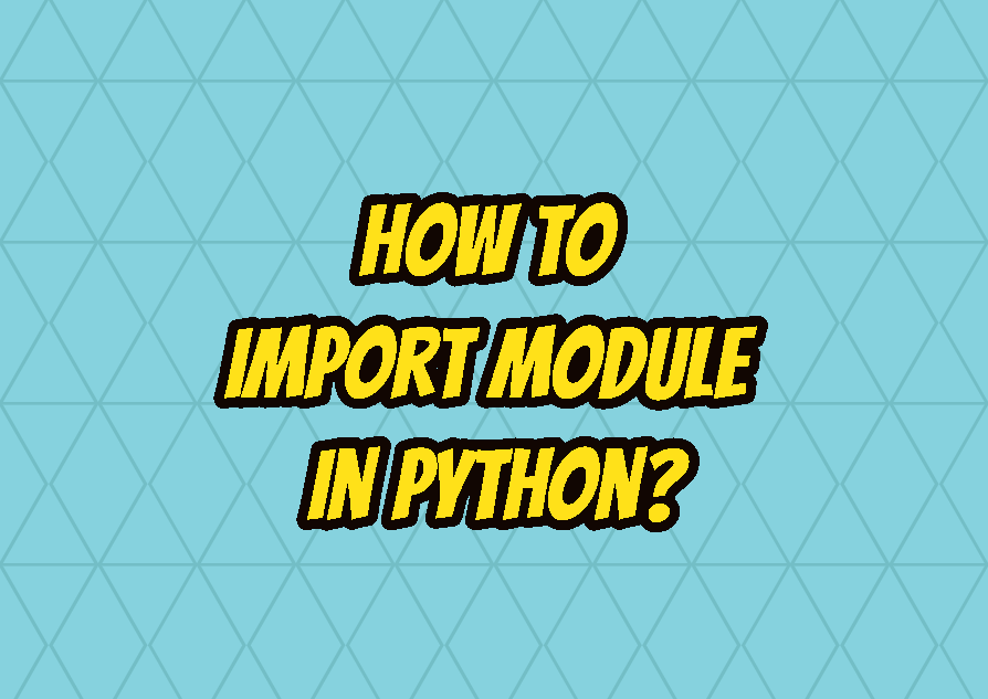 How To Import Module In Python?