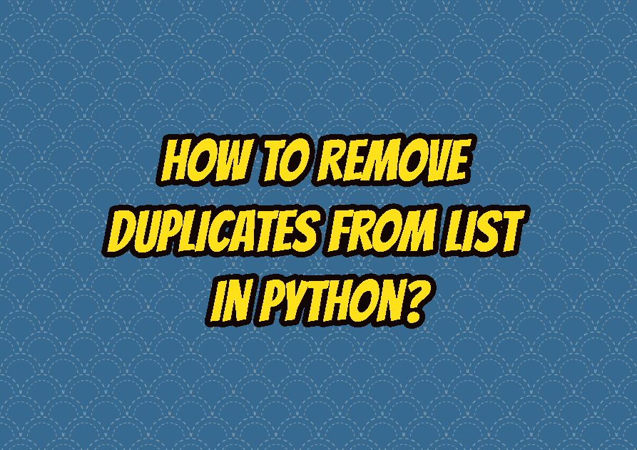 How To Remove Duplicates From List In Python?