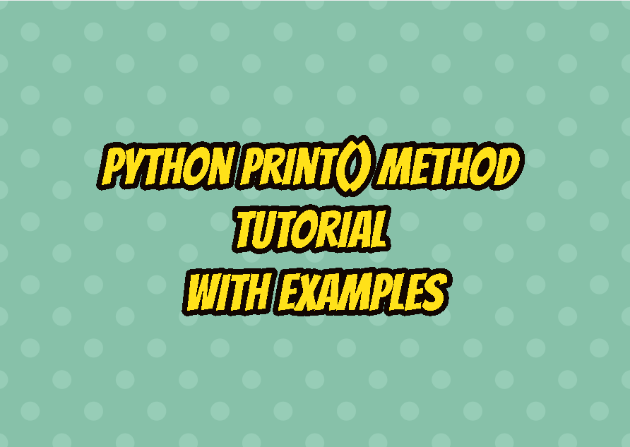 Python print() Method Tutorial with Examples