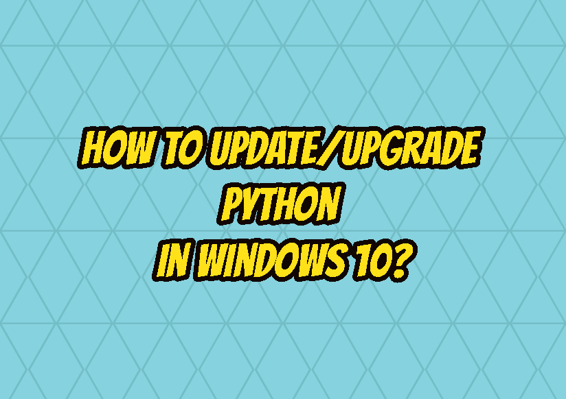 How To Update/Upgrade Python In Windows 10?
