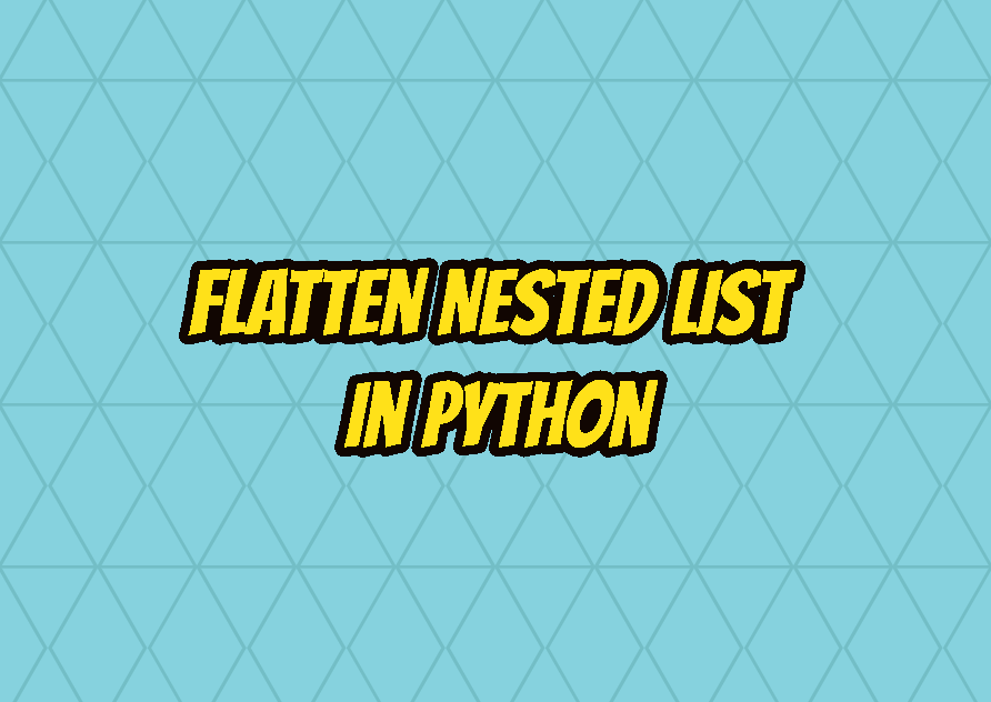 Flatten Nested List In Python