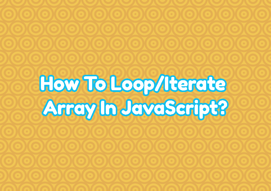 How To Loop/Iterate Array In JavaScript?