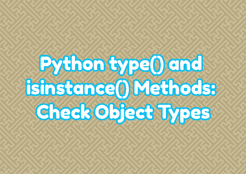 Python type() and isinstance() Methods: Check Object Types