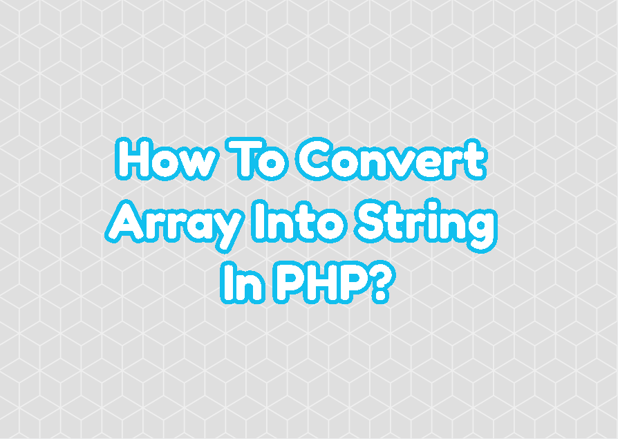 How To Convert Array Into String In PHP?