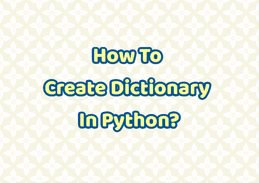 How To Create Dictionary In Python?