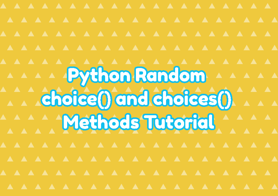 Python Random choice() and choices() Methods Tutorial