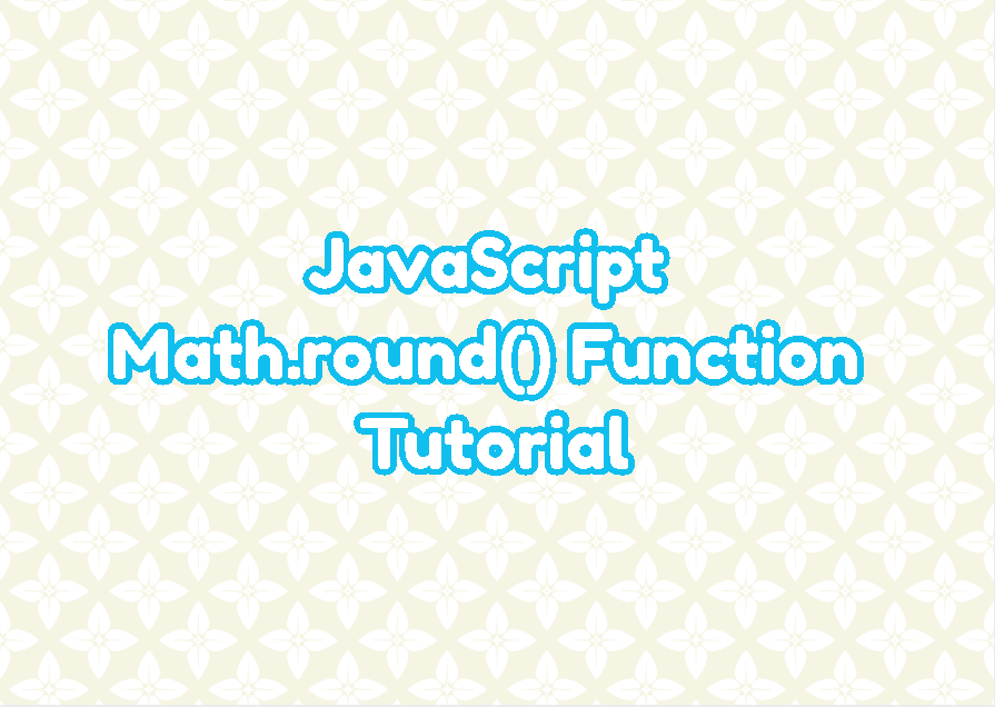 JavaScript Math.round() Function Tutorial