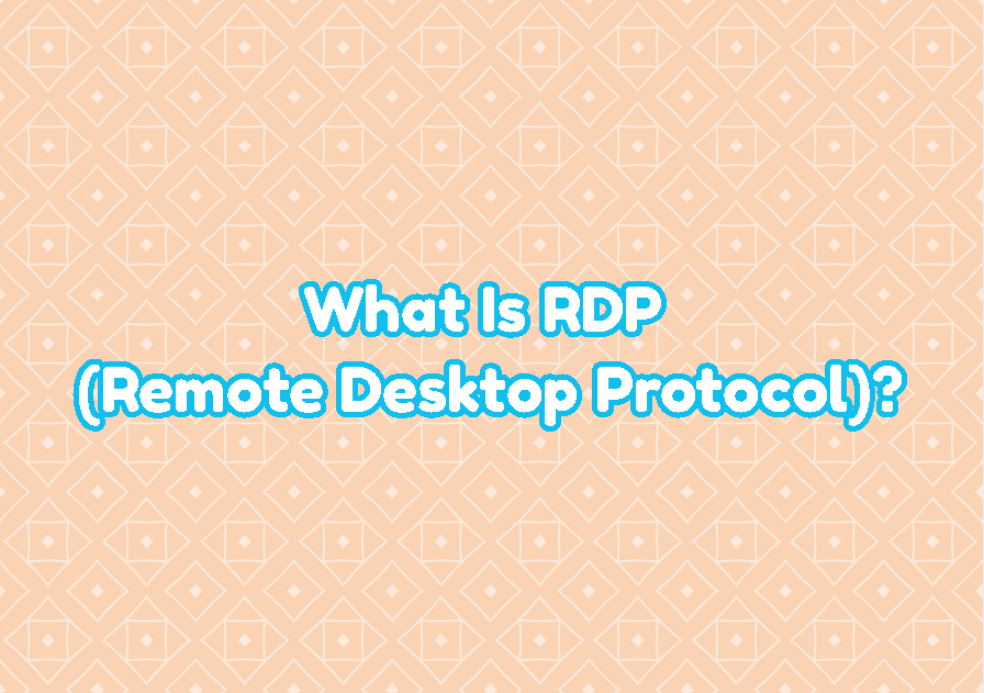 What Is RDP (Remote Desktop Protocol)?