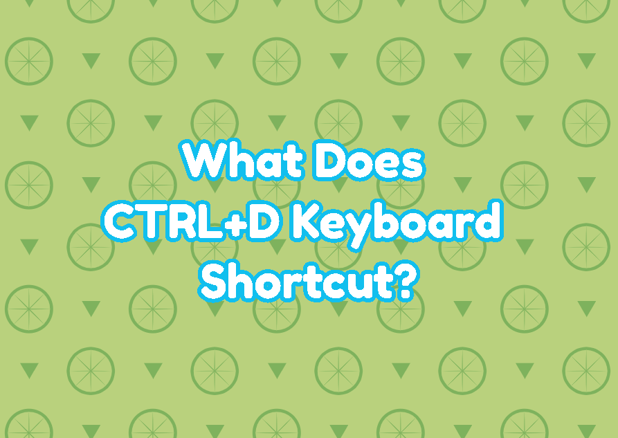 What Does CTRL+D Keyboard Shortcut?