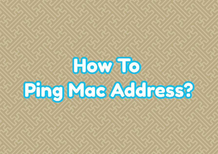 How To Ping Mac Address?