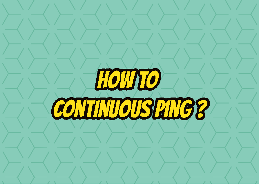 How To Continuous Ping In Windows, Linux, and MacOS?