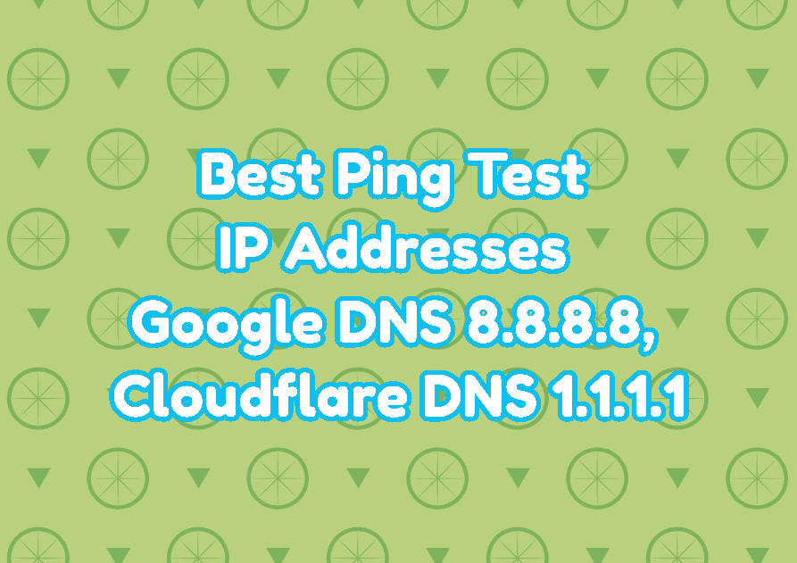 Best Ping Test IP Addresses (Google DNS 8.8.8.8, Cloudflare DNS 1.1.1.1)