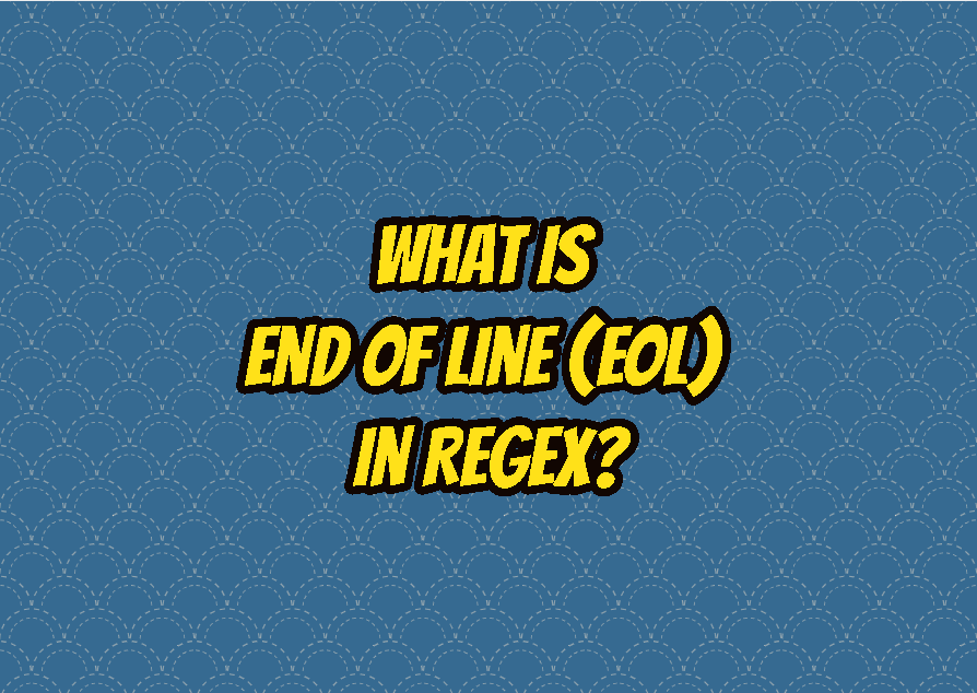 What Is End Of Line (EOL) In Regex?