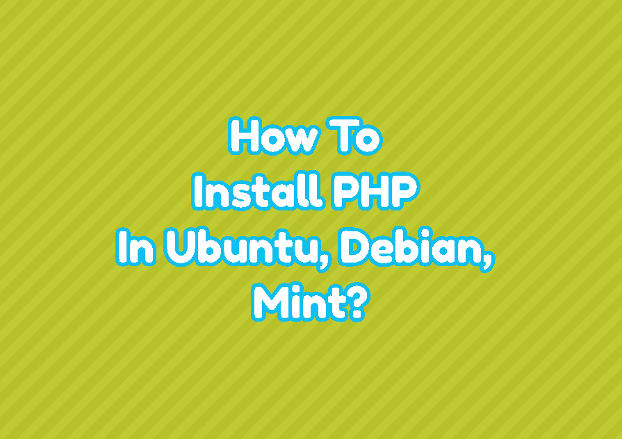How To Install PHP In Ubuntu, Debian, Mint?