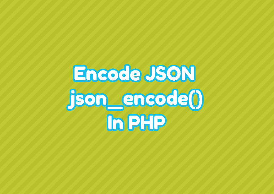 Encode JSON with json_encode() In PHP