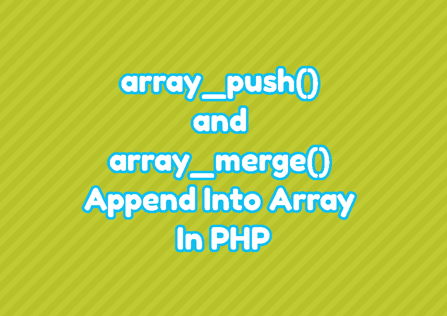 array_push() and array_merge() - Append Into Array In PHP