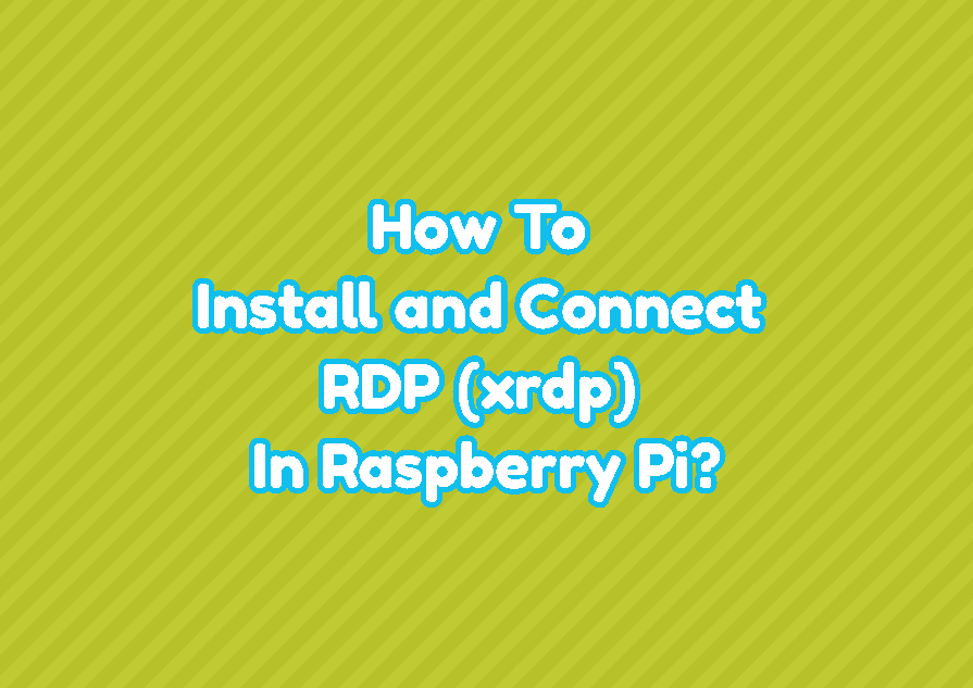 How To Install and Connect RDP (xrdp) In Raspberry Pi?