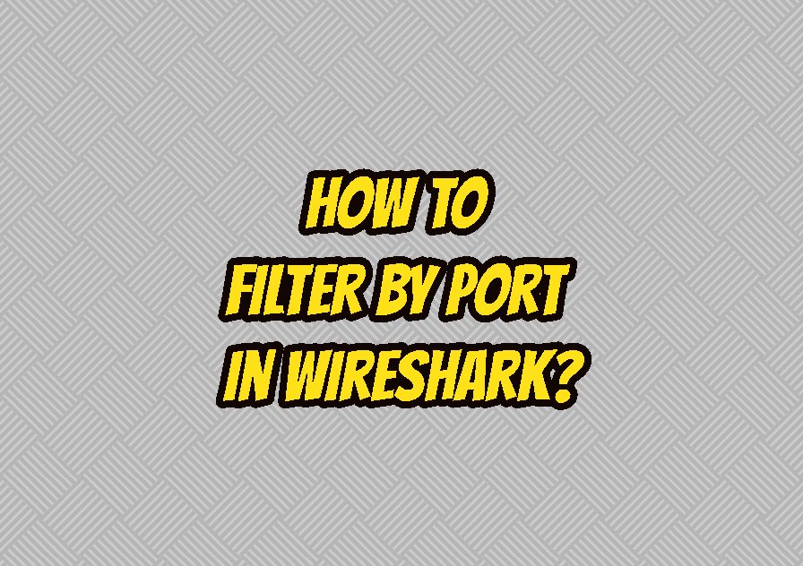 How To Filter By Port In Wireshark?
