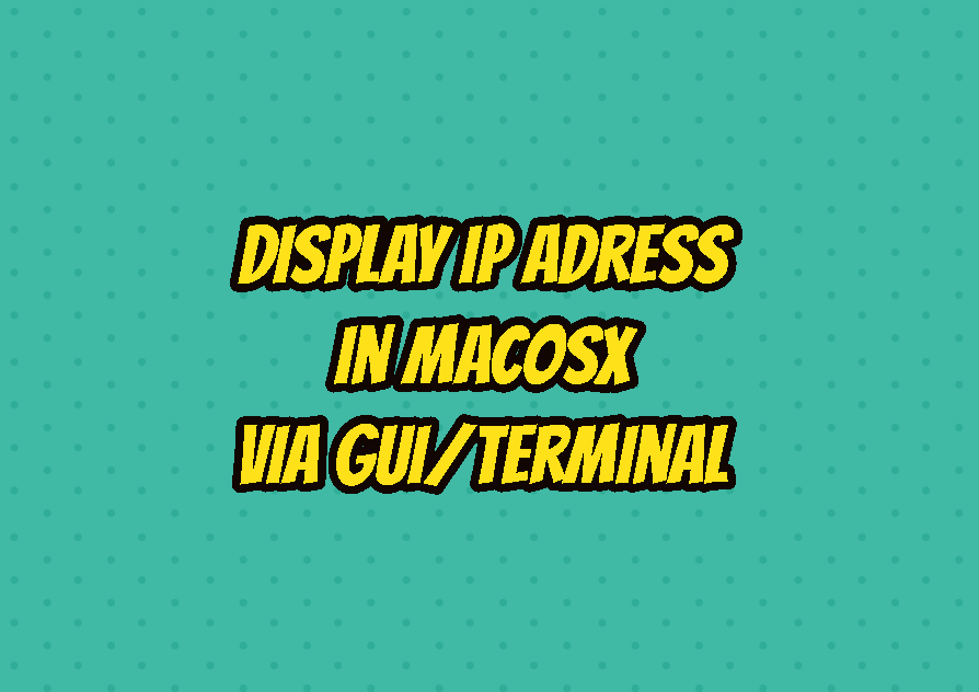Find/Display IP Adress In MacOSX via GUI/Terminal