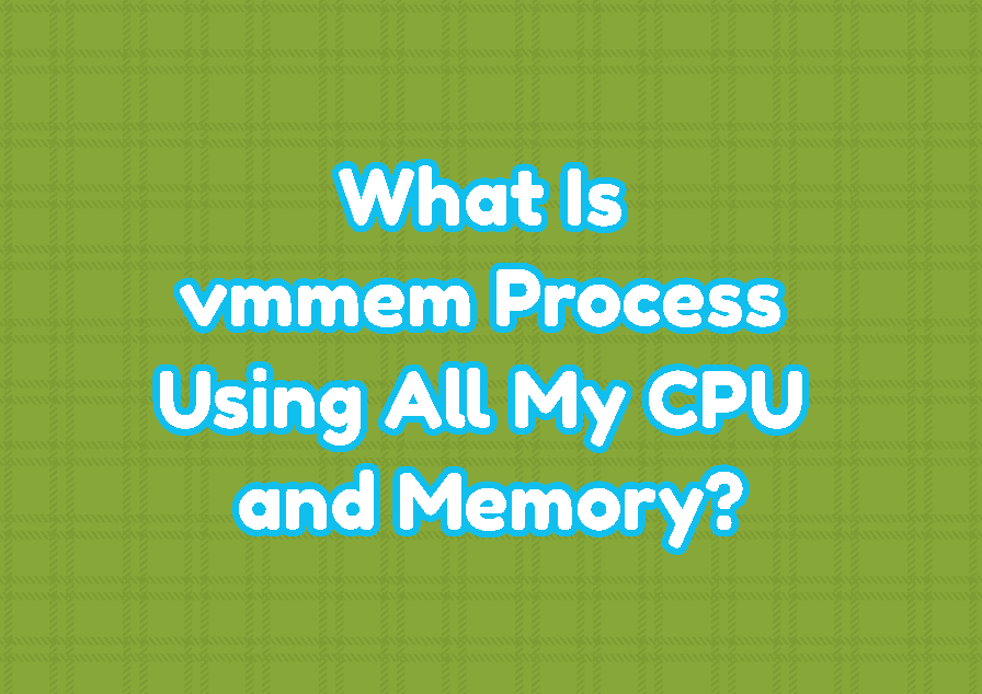 What Is vmmem Process Using All My CPU and Memory?