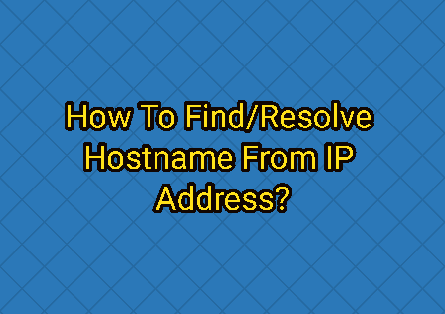 How To Find/Resolve Hostname From IP Address?
