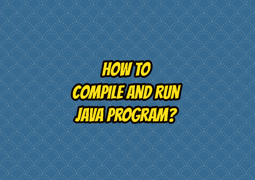 How To Compile and Run Java Program?