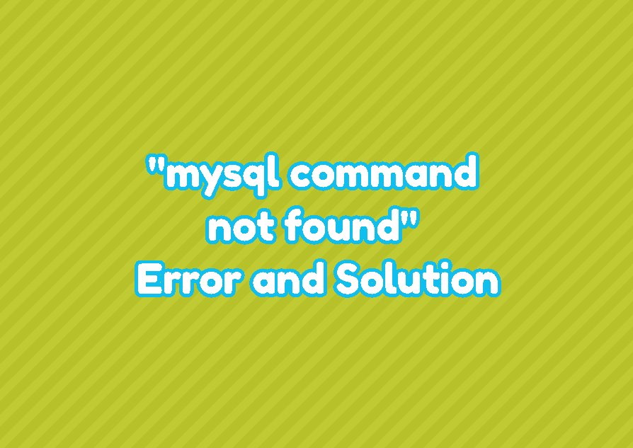 """mysql command not found"" Error and Solution"