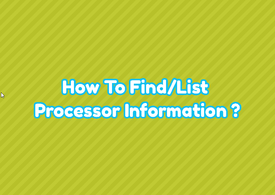 How To Find/List Processor Information (Manufacturer, Model, Speed, Frequency)?