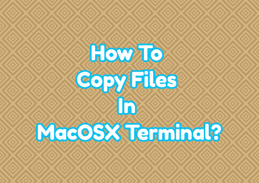 How To Copy Files In MacOSX Terminal?