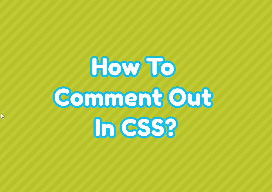 How To Comment Out In CSS?