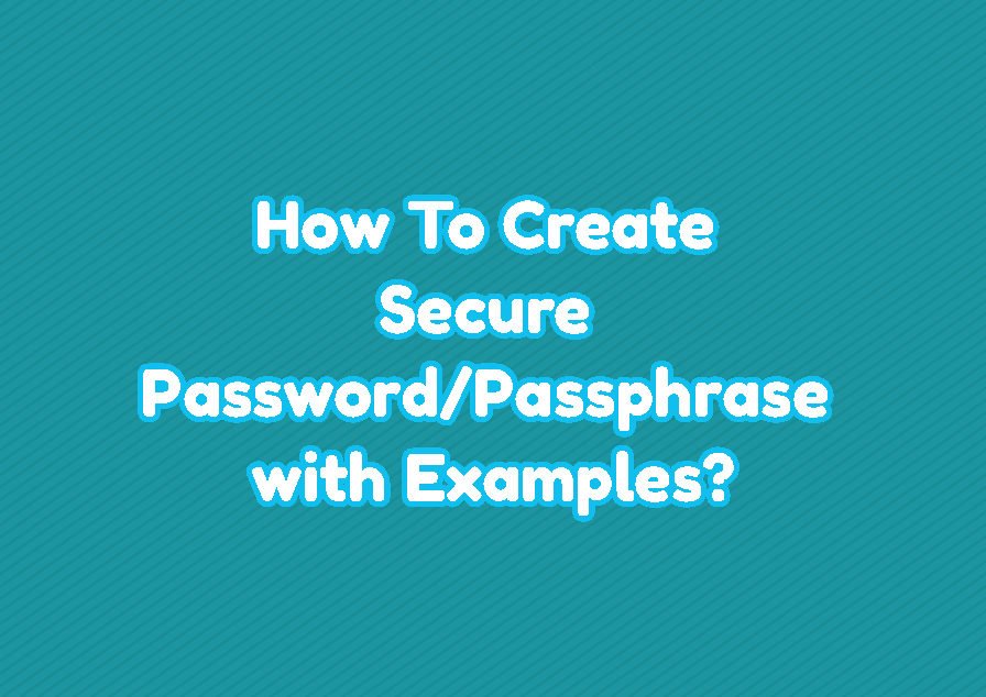 How To Create Secure Password/Passphrase with Examples?