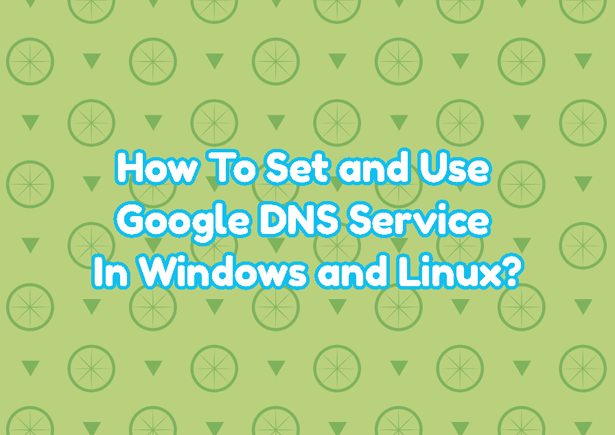How To Set and Use Google DNS Service In Windows and Linux?