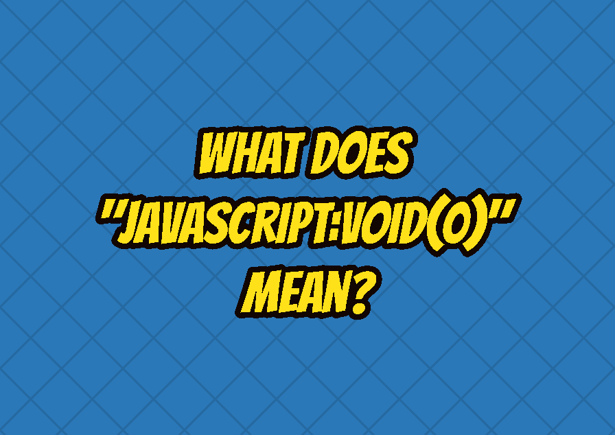 """What Does """"javascript:void(0)"""" Mean?"""