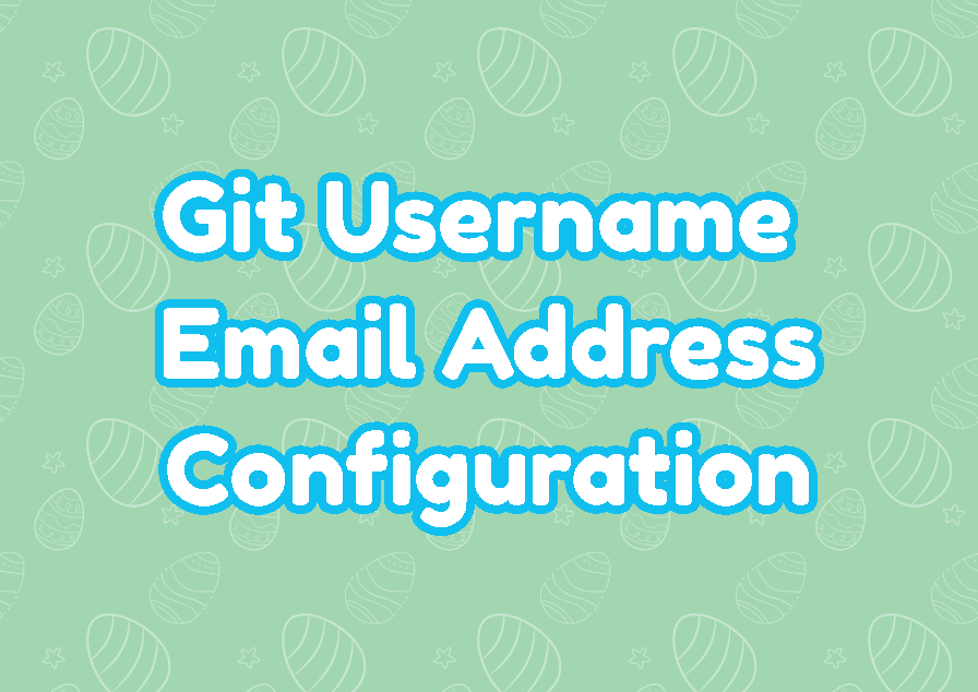 Git Username and Email Address Configuration