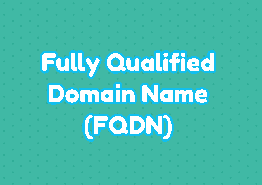 Fully Qualified Domain Name (FQDN) Tutorial