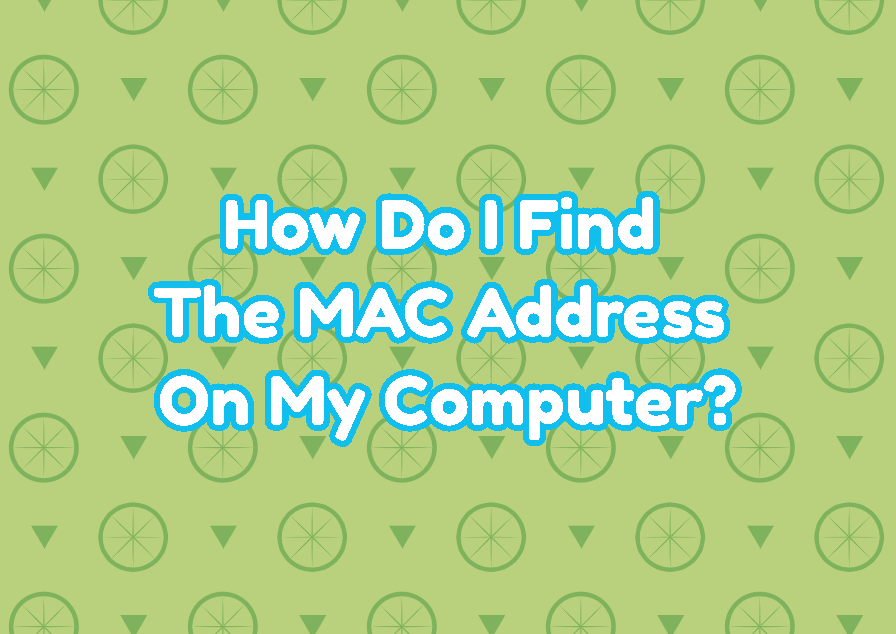 How Do I Find The MAC Address On My Computer?